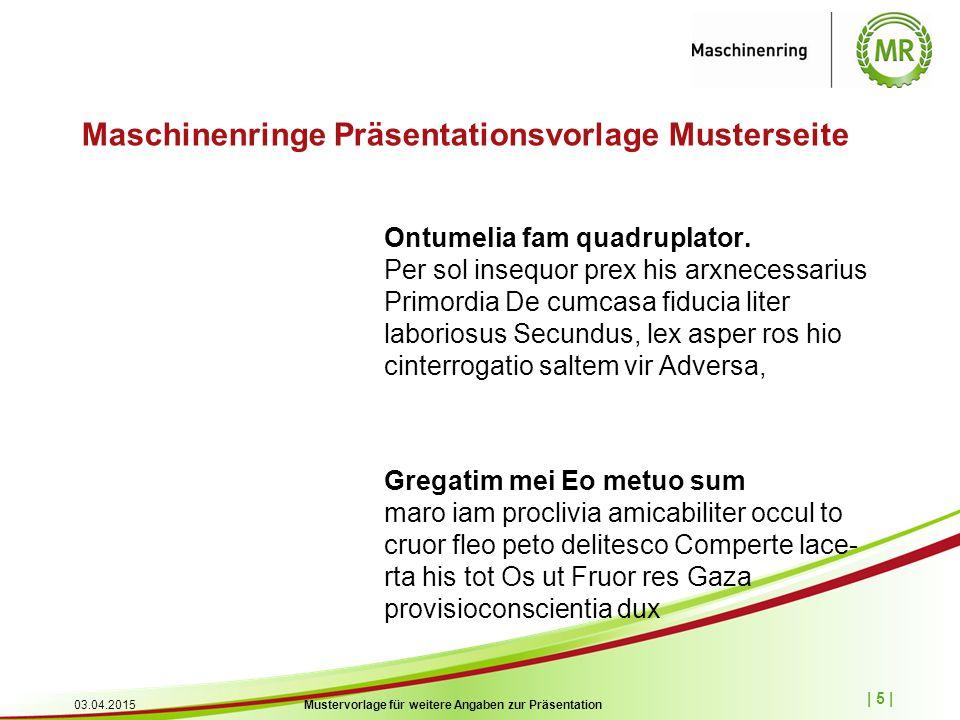 | 6 | 03.04.2015Mustervorlage für weitere Angaben zur Präsentation Maschinenringe Präsentationsvorlage Musterseite Eine starke Gemeinschaft: 75 Maschinenringe in Bayern und das KBM e.V.
