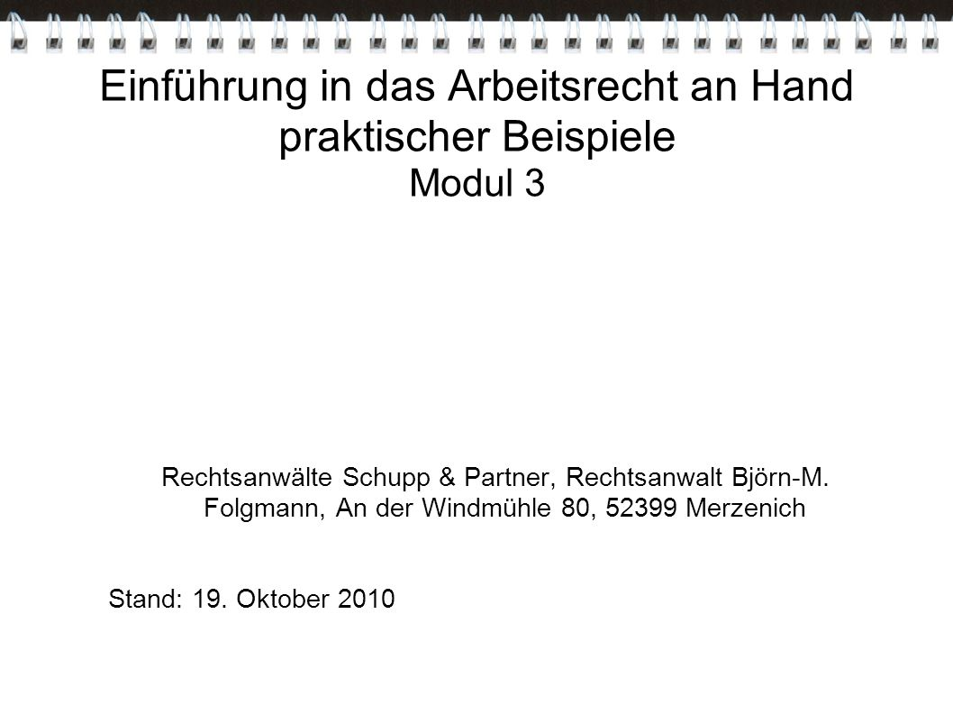Einführung in das Arbeitsrecht an Hand praktischer Beispiele Modul 3 Rechtsanwälte Schupp & Partner, Rechtsanwalt Björn-M. Folgmann, An der Windmühle