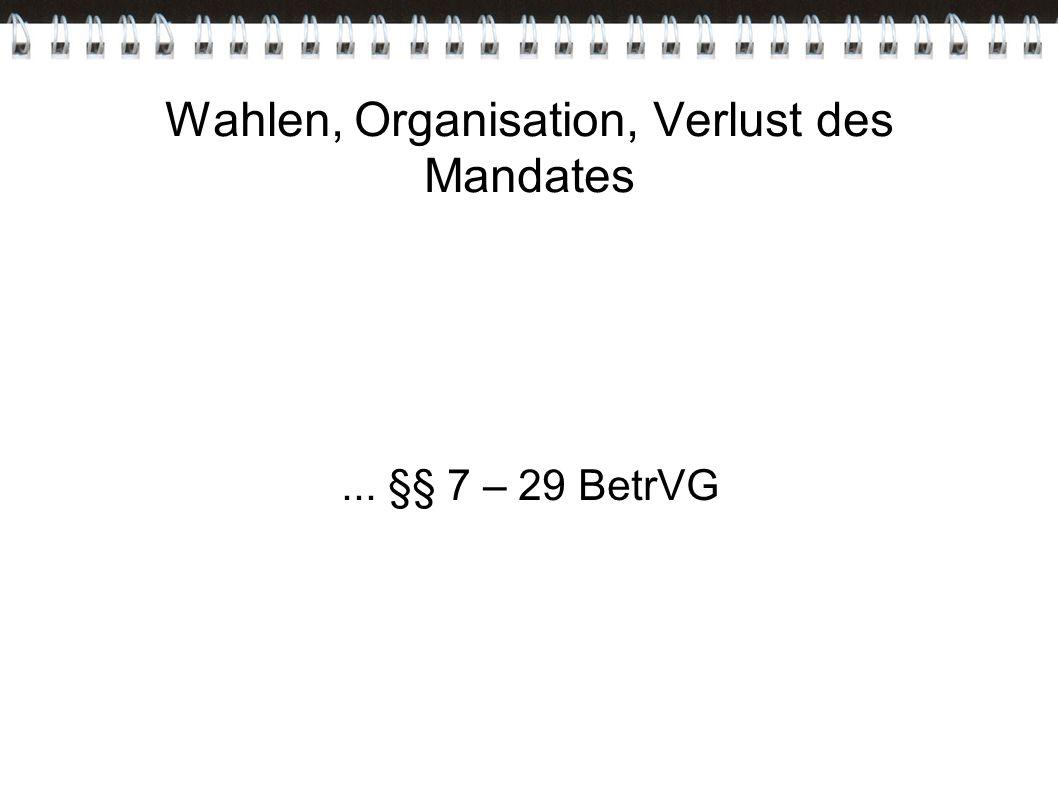 Wahlen, Organisation, Verlust des Mandates... §§ 7 – 29 BetrVG