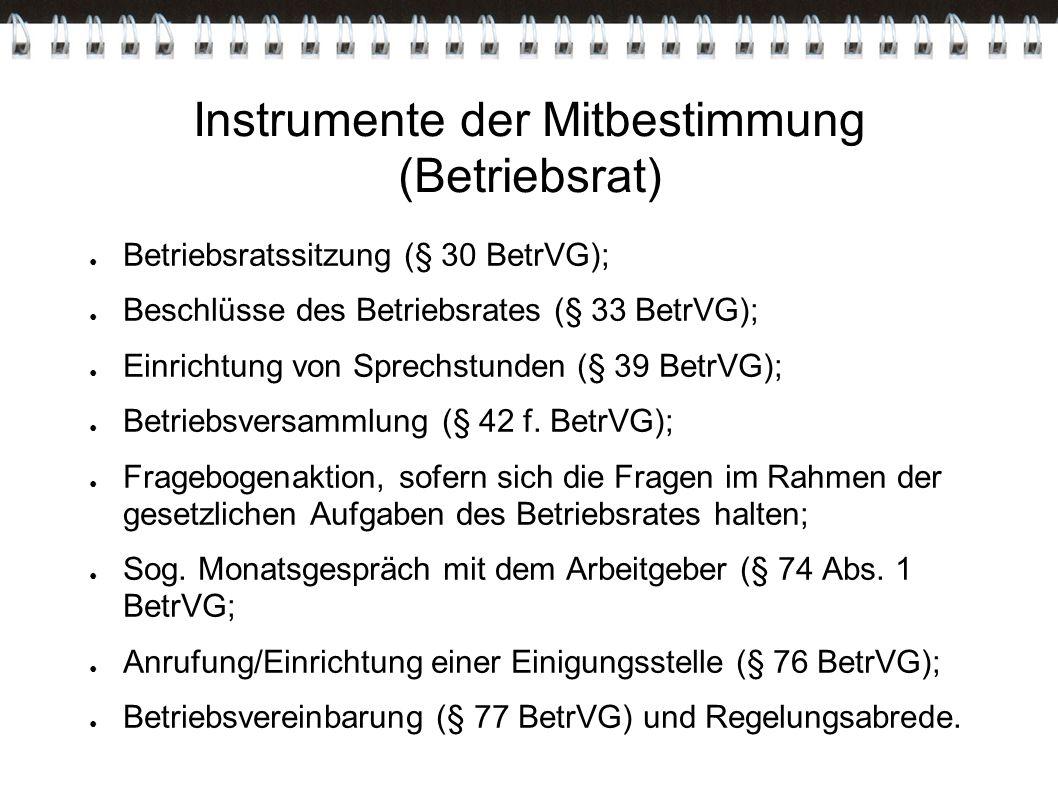Instrumente der Mitbestimmung (Betriebsrat) ● Betriebsratssitzung (§ 30 BetrVG); ● Beschlüsse des Betriebsrates (§ 33 BetrVG); ● Einrichtung von Sprec