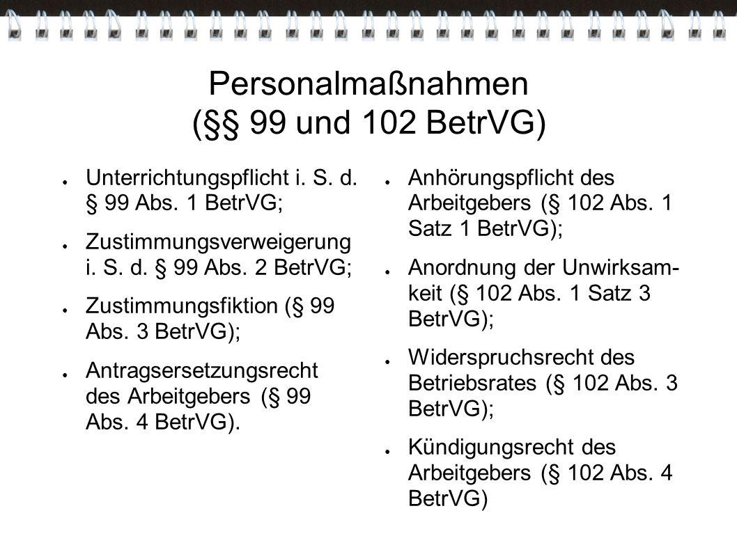 Personalmaßnahmen (§§ 99 und 102 BetrVG) ● Unterrichtungspflicht i. S. d. § 99 Abs. 1 BetrVG; ● Zustimmungsverweigerung i. S. d. § 99 Abs. 2 BetrVG; ●