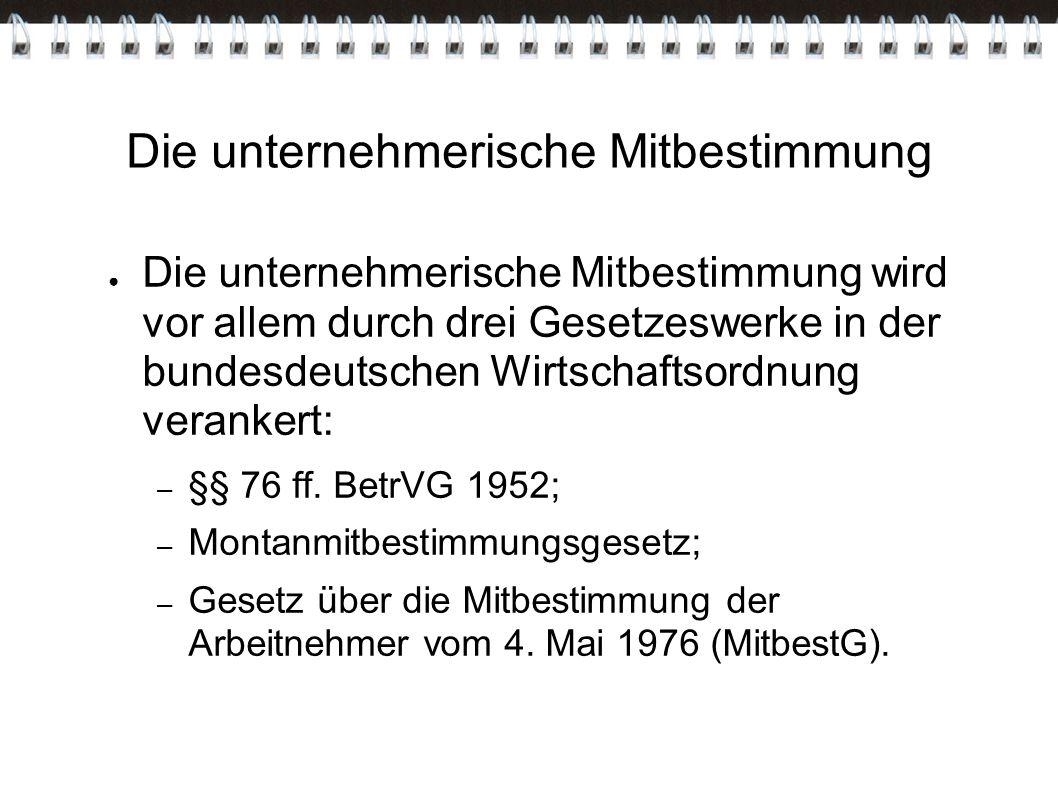 Die unternehmerische Mitbestimmung ● Die unternehmerische Mitbestimmung wird vor allem durch drei Gesetzeswerke in der bundesdeutschen Wirtschaftsordn