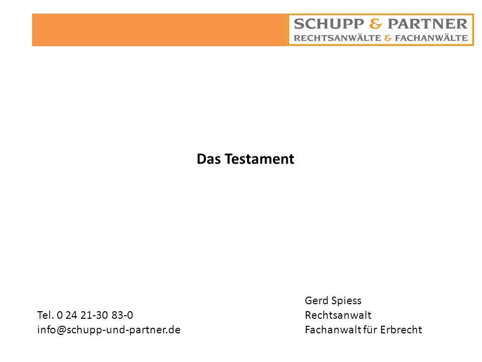 Das Testament Gerd Spiess Rechtsanwalt Fachanwalt für Erbrecht Tel. 0 24 21-30 83-0 info@schupp-und-partner.de