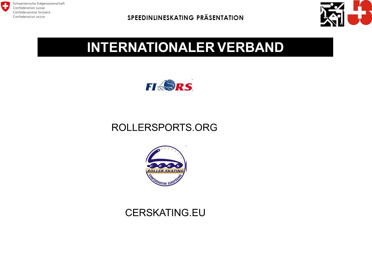 INTERNATIONALER VERBAND SPEEDINLINESKATING PRÄSENTATION ROLLERSPORTS.ORG CERSKATING.EU