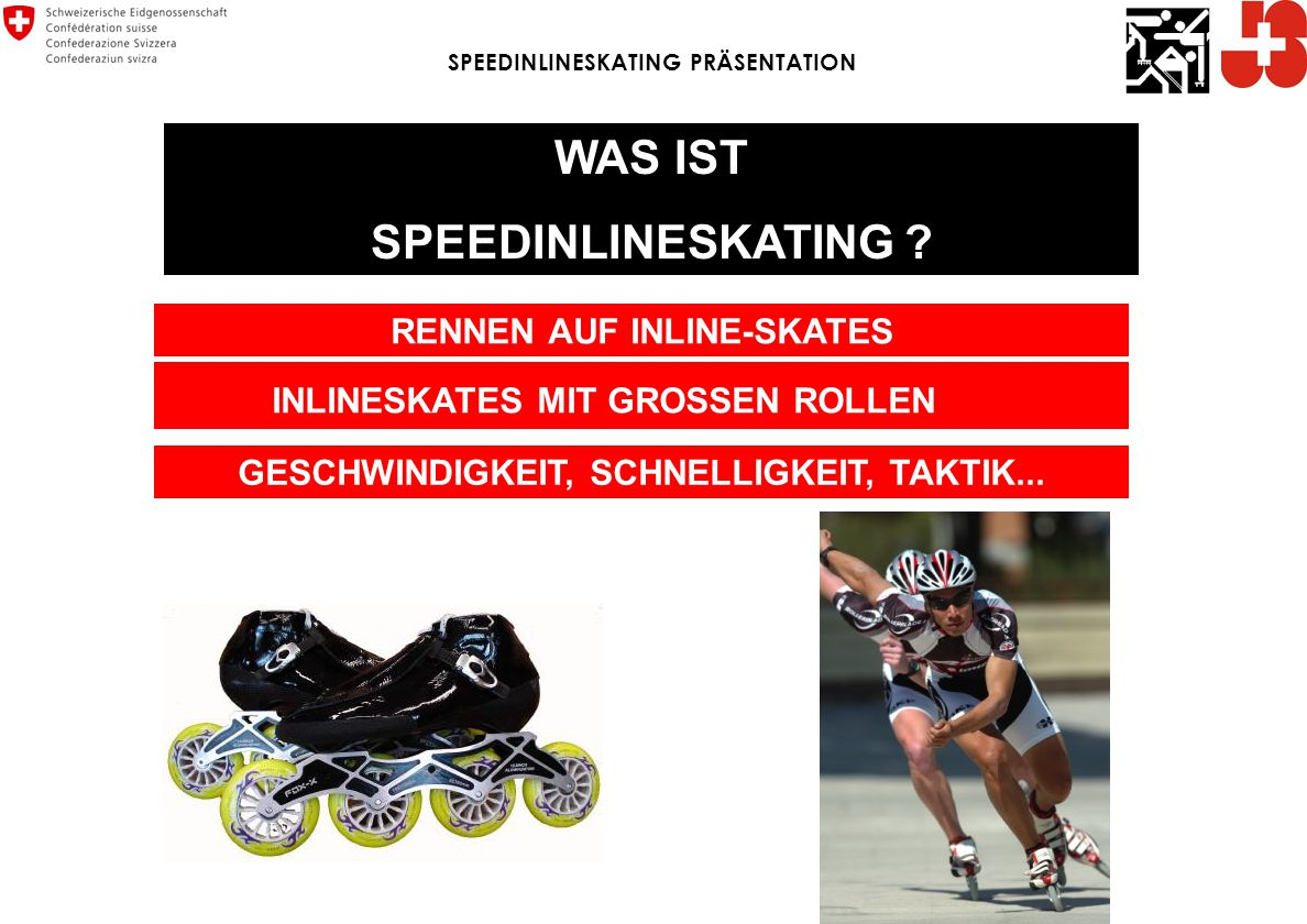 SPEEDINLINESKATING PRÄSENTATION WAS IST SPEEDINLINESKATING .