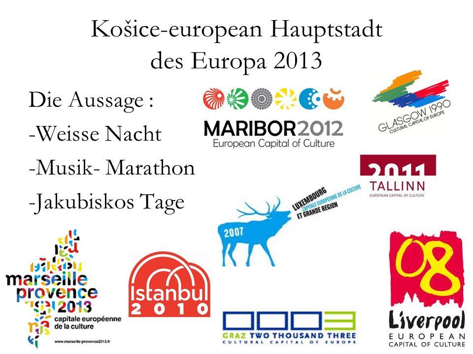 Košice-european Hauptstadt des Europa 2013 Die Aussage : -Weisse Nacht -Musik- Marathon -Jakubiskos Tage