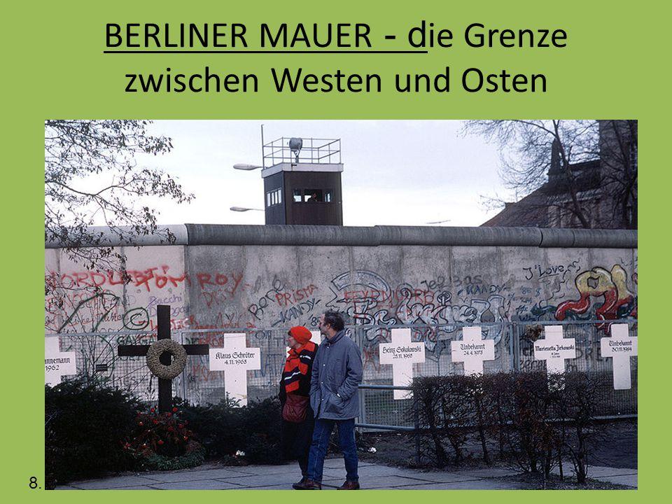 BERLINER MAUER - d ie Grenze zwischen Westen und Osten 8.