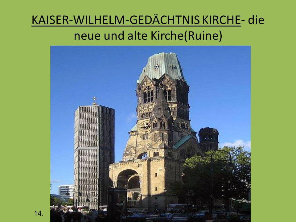 KAISER-WILHELM-GED Ä CHTNIS KIRCHE- die neue und alte Kirche(Ruine) 14.