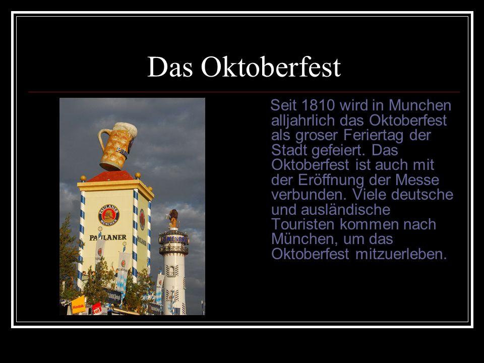 Das Oktoberfest Seit 1810 wird in Munchen alljahrlich das Oktoberfest als groser Feriertag der Stadt gefeiert. Das Oktoberfest ist auch mit der Eröffn