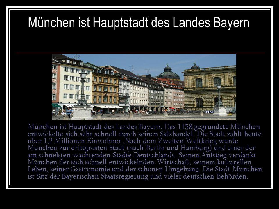 München ist Hauptstadt des Landes Bayern München ist Hauptstadt des Landes Bayern. Das 1158 gegrundete München entwickelte sich sehr schnell durch sei