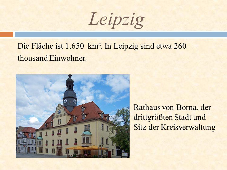 Die Fläche ist 1.650 km². In Leipzig sind etwa 260 thousand Einwohner. Leipzig Rathaus von Borna, der drittgrößten Stadt und Sitz der Kreisverwaltung