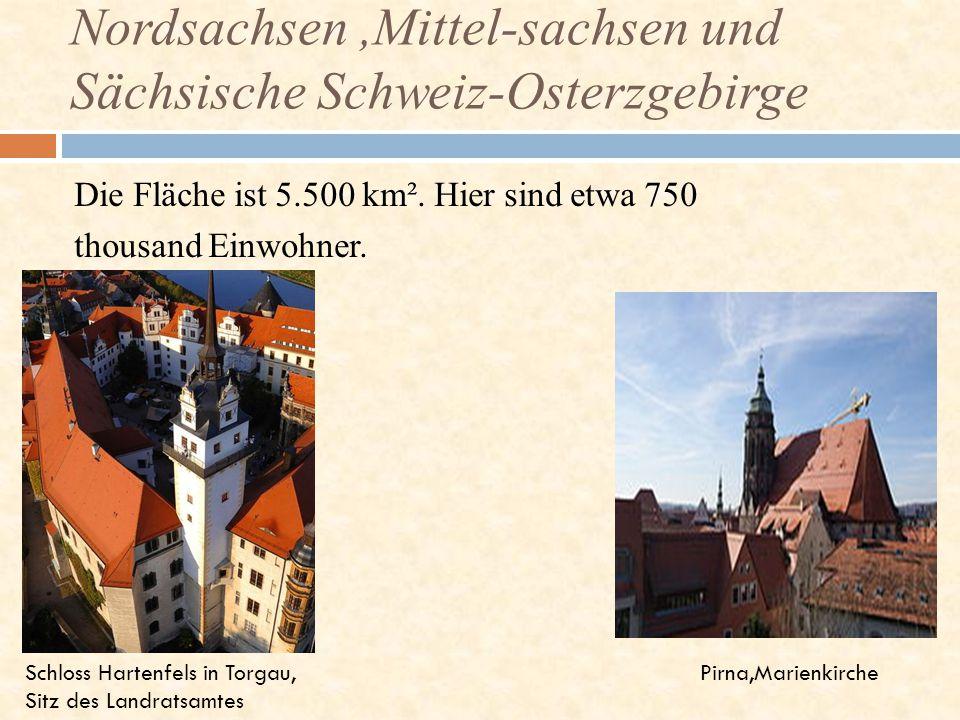 Die Fläche ist 5.500 km². Hier sind etwa 750 thousand Einwohner. Nordsachsen,Mittel-sachsen und Sächsische Schweiz-Osterzgebirge Schloss Hartenfels in