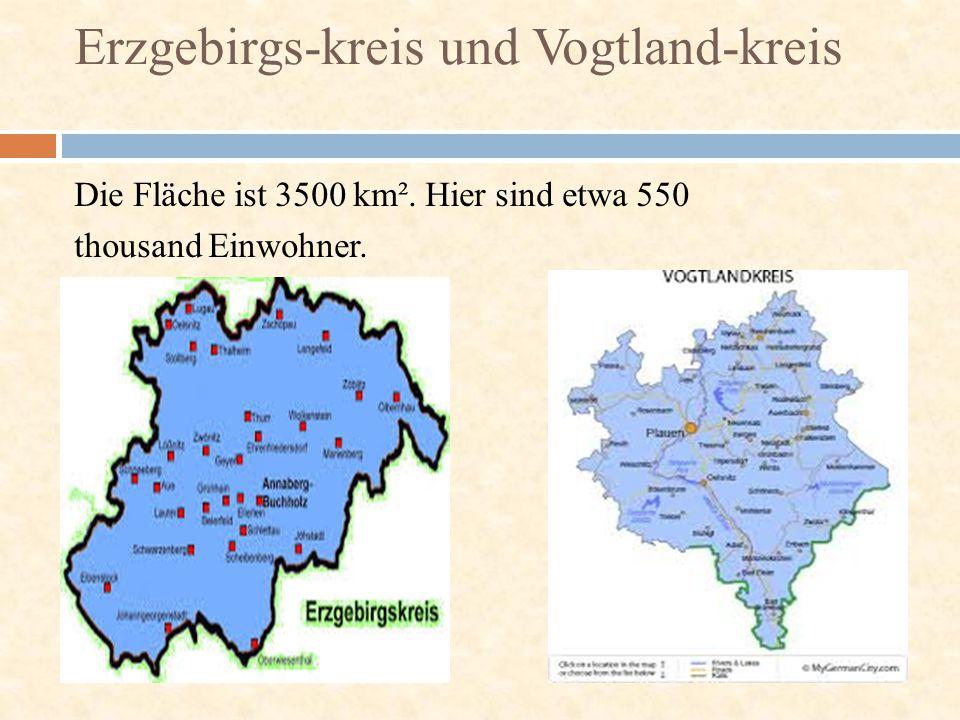 Die Fläche ist 3500 km². Hier sind etwa 550 thousand Einwohner. Erzgebirgs-kreis und Vogtland-kreis