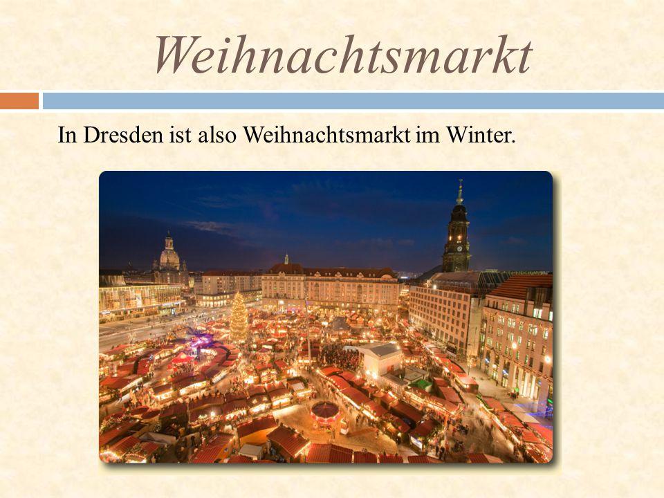 In Dresden ist also Weihnachtsmarkt im Winter. Weihnachtsmarkt