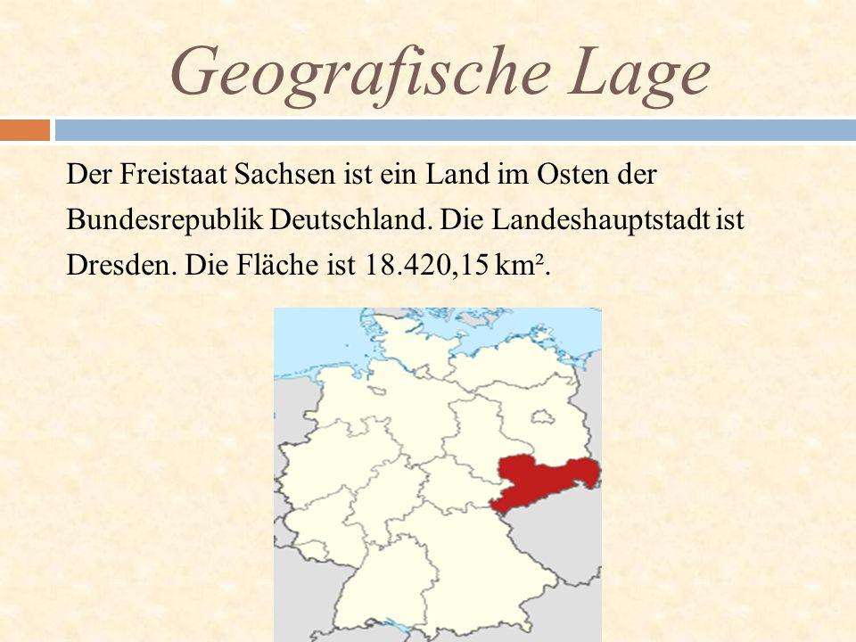 Geografische Lage Der Freistaat Sachsen ist ein Land im Osten der Bundesrepublik Deutschland. Die Landeshauptstadt ist Dresden. Die Fläche ist 18.420,