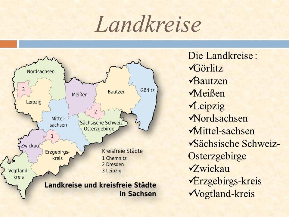 Landkreise Die Landkreise : Görlitz Bautzen Meißen Leipzig Nordsachsen Mittel-sachsen Sächsische Schweiz- Osterzgebirge Zwickau Erzgebirgs-kreis Vogtl