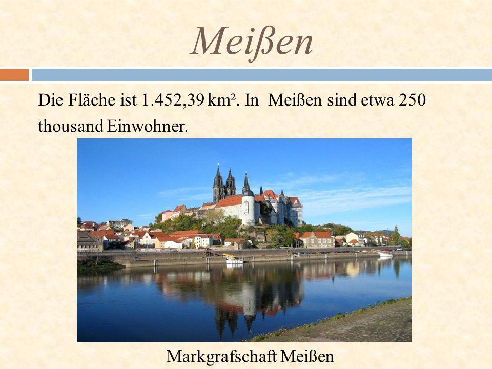 Die Fläche ist 1.452,39 km². In Meißen sind etwa 250 thousand Einwohner. Meißen Markgrafschaft Meißen