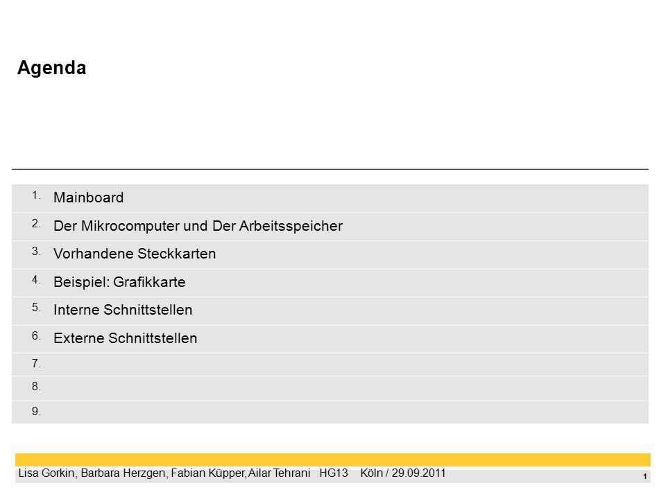 1 Lisa Gorkin, Barbara Herzgen, Fabian Küpper, Ailar Tehrani  HG13  Köln / 29.09.2011 1. Mainboard 2. Der Mikrocomputer und Der Arbeitsspeicher 3.