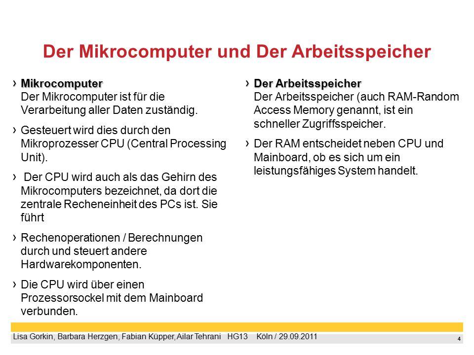 4 Lisa Gorkin, Barbara Herzgen, Fabian Küpper, Ailar Tehrani  HG13  Köln / 29.09.2011 Der Mikrocomputer und Der Arbeitsspeicher Mikrocomputer Mikr