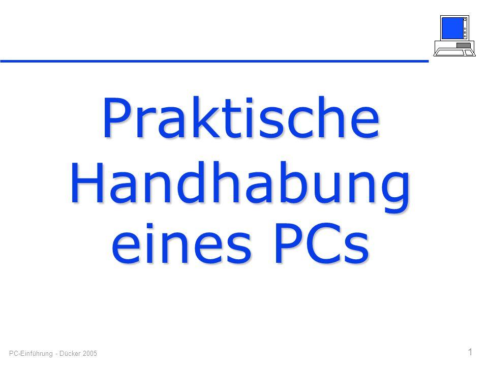 PC-Einführung - Dücker 2005 1 Praktische Handhabung eines PCs