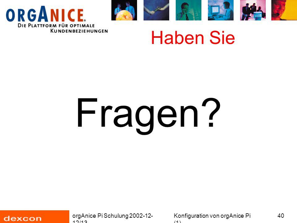 orgAnice Pi Schulung 2002-12- 12/13 Konfiguration von orgAnice Pi (1) 40 Haben Sie Fragen