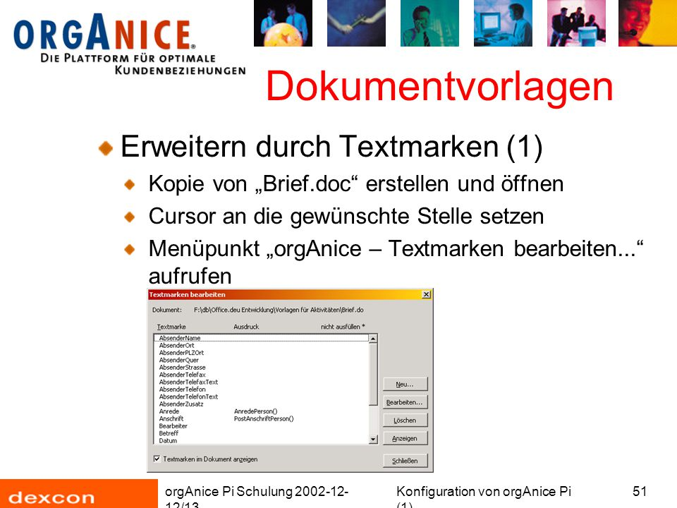 """orgAnice Pi Schulung 2002-12- 12/13 Konfiguration von orgAnice Pi (1) 51 Dokumentvorlagen Erweitern durch Textmarken (1) Kopie von """"Brief.doc"""" erstell"""