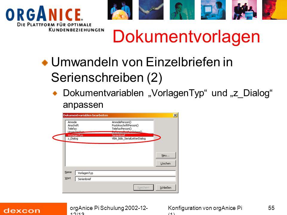 """orgAnice Pi Schulung 2002-12- 12/13 Konfiguration von orgAnice Pi (1) 55 Dokumentvorlagen Umwandeln von Einzelbriefen in Serienschreiben (2) Dokumentvariablen """"VorlagenTyp und """"z_Dialog anpassen"""