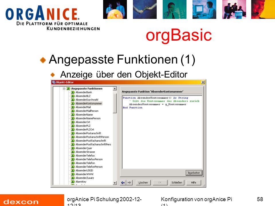 orgAnice Pi Schulung 2002-12- 12/13 Konfiguration von orgAnice Pi (1) 58 orgBasic Angepasste Funktionen (1) Anzeige über den Objekt-Editor
