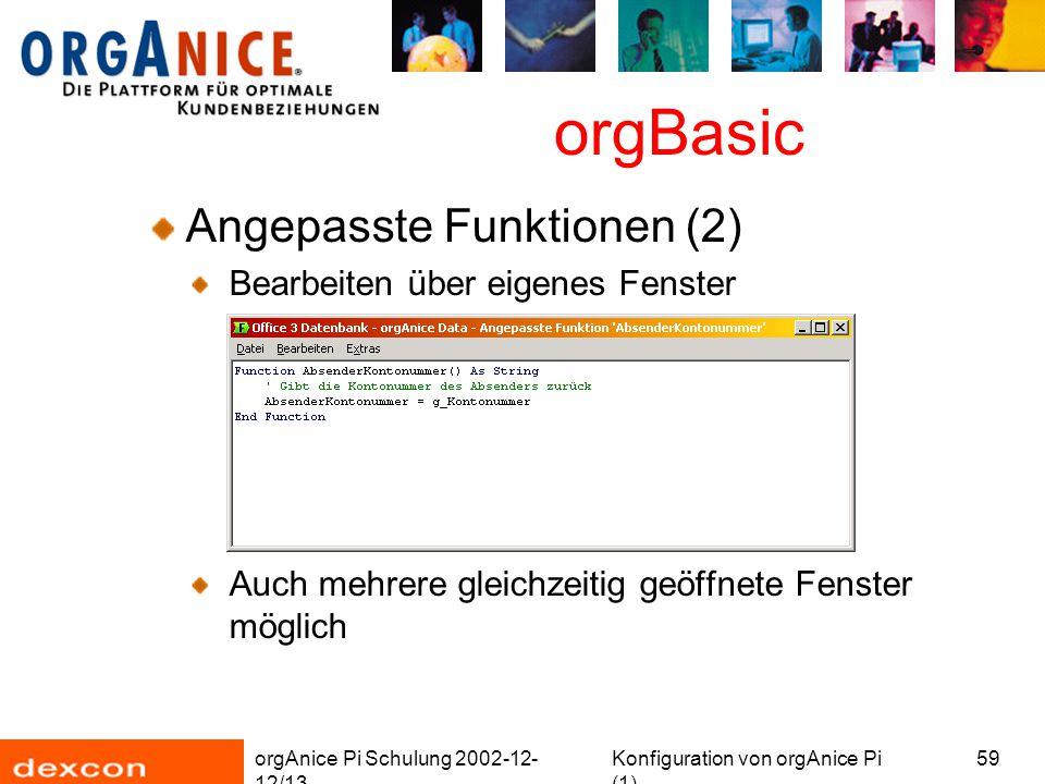 orgAnice Pi Schulung 2002-12- 12/13 Konfiguration von orgAnice Pi (1) 59 orgBasic Angepasste Funktionen (2) Bearbeiten über eigenes Fenster Auch mehre