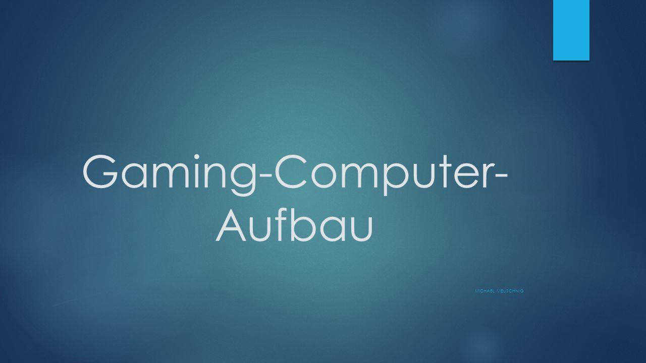 Bestandteile eines Gaming Computers  Prozessor (Central Processing Unit / CPU)  Arbeitsspeicher (Random Access Memory / RAM)  Motherboard mit Bussystemen und Schnittstellen  Festplatte  Grafikkarte  SSD und Festplattenlaufwerk