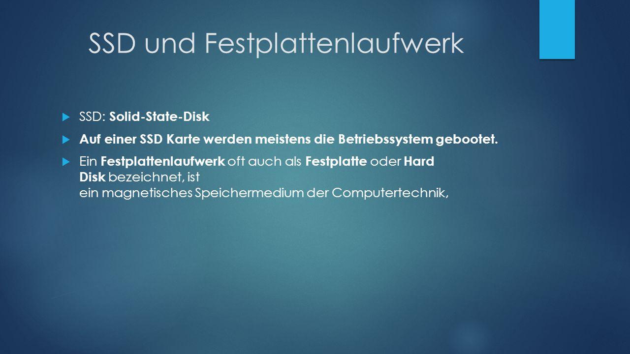 SSD und Festplattenlaufwerk  SSD: Solid-State-Disk  Auf einer SSD Karte werden meistens die Betriebssystem gebootet.  Ein Festplattenlaufwerk oft a