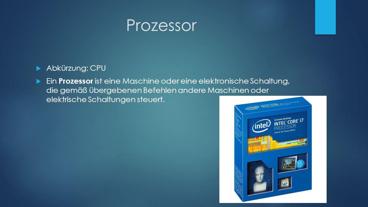 Prozessor  Abkürzung: CPU  Ein Prozessor ist eine Maschine oder eine elektronische Schaltung, die gemäß übergebenen Befehlen andere Maschinen oder e