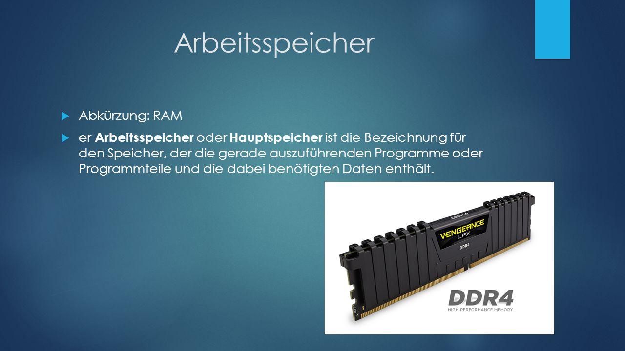 Arbeitsspeicher  Abkürzung: RAM  er Arbeitsspeicher oder Hauptspeicher ist die Bezeichnung für den Speicher, der die gerade auszuführenden Programme