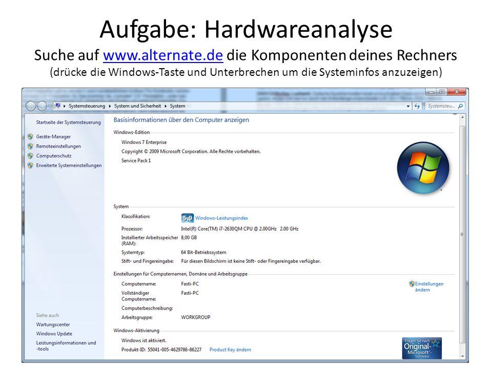 Aufgabe: Hardwareanalyse Suche auf www.alternate.de die Komponenten deines Rechners (drücke die Windows-Taste und Unterbrechen um die Systeminfos anzu