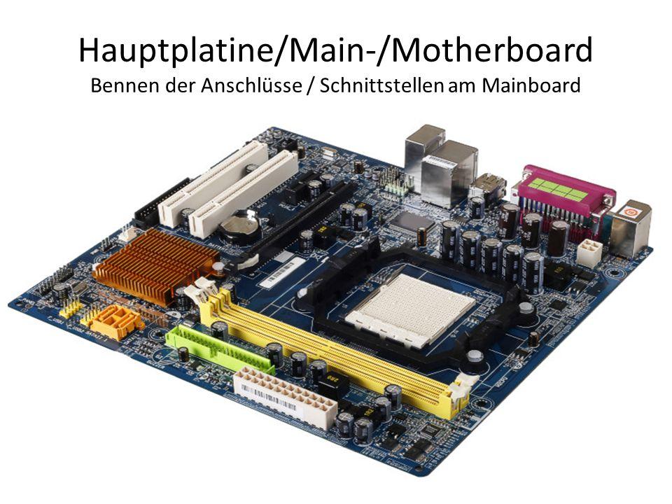 Hauptplatine/Main-/Motherboard Bennen der Anschlüsse / Schnittstellen am Mainboard