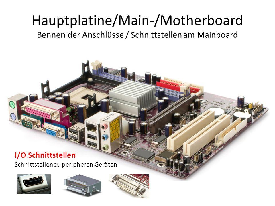Hauptplatine/Main-/Motherboard Bennen der Anschlüsse / Schnittstellen am Mainboard I/O Schnittstellen Schnittstellen zu peripheren Geräten