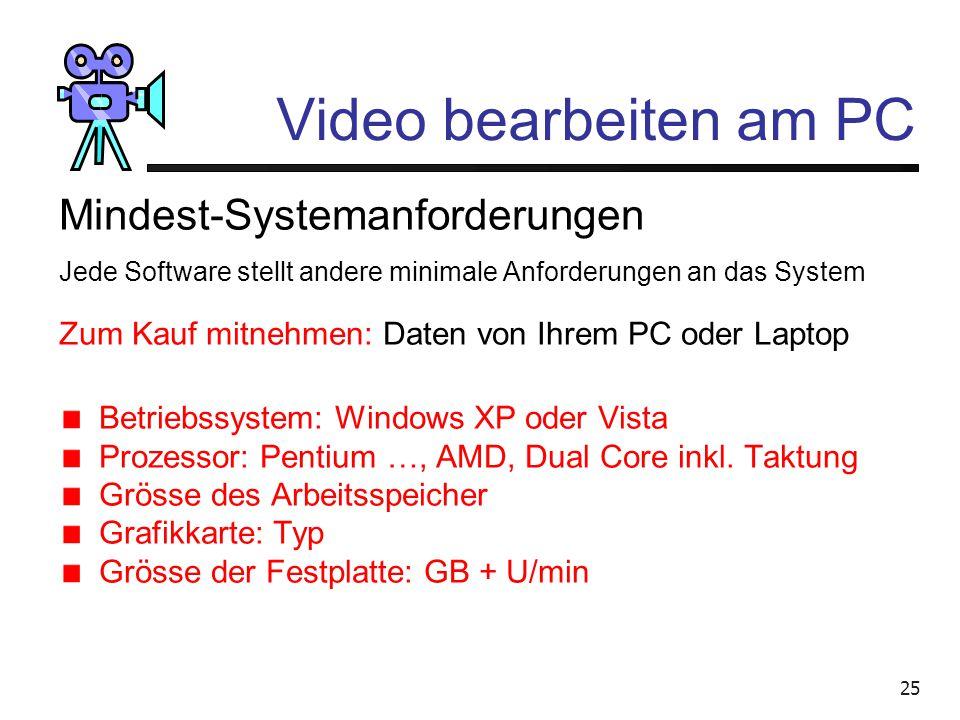 24 Video bearbeiten am PC Zum Arbeiten am Computer braucht es Programme: - Adobe Premiere Pro1'625.- - Final Cut Studio 2 (Mac)1'799.- - Canopus Edius