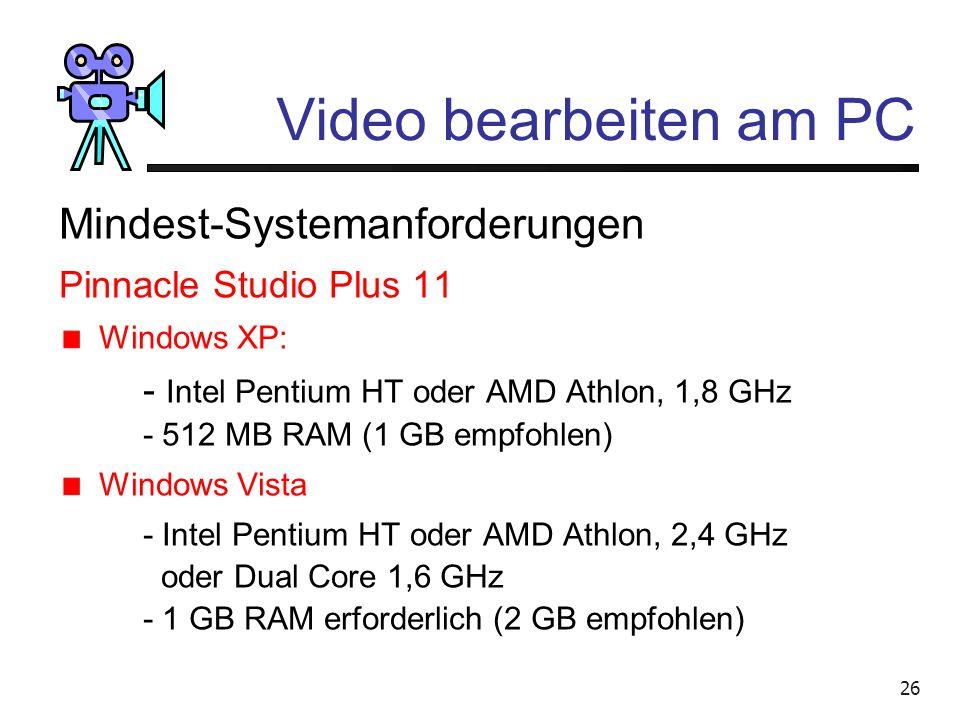 25 Video bearbeiten am PC Mindest-Systemanforderungen Jede Software stellt andere minimale Anforderungen an das System Zum Kauf mitnehmen: Daten von I
