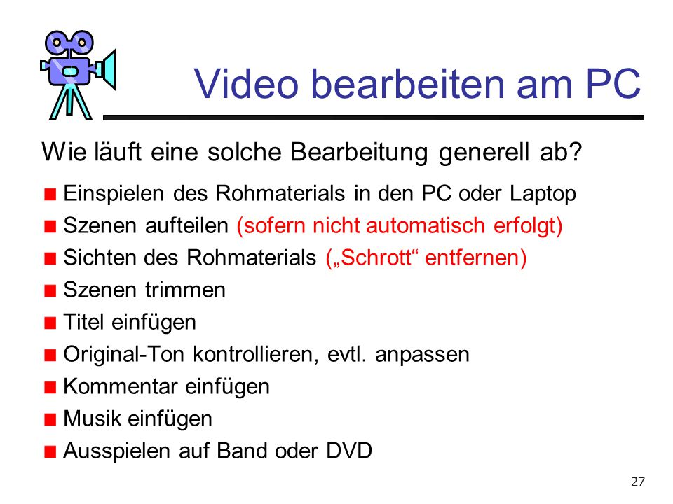 26 Video bearbeiten am PC Mindest-Systemanforderungen Pinnacle Studio Plus 11 Windows XP: - Intel Pentium HT oder AMD Athlon, 1,8 GHz - 512 MB RAM (1