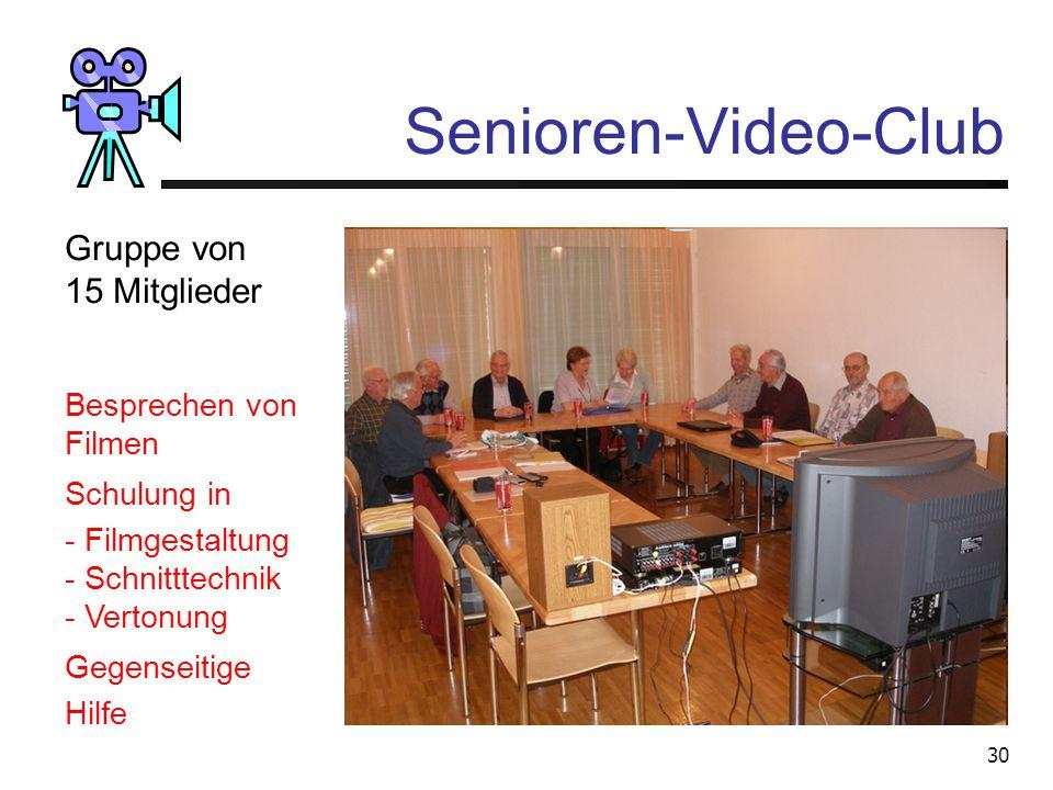 29 Video bearbeiten Für eine Vertiefung der Videobearbeitung empfehle ich Ihnen einen Besuch beim: Senioren-Video-Club Opfikon-Glattbrugg Treffs jeden