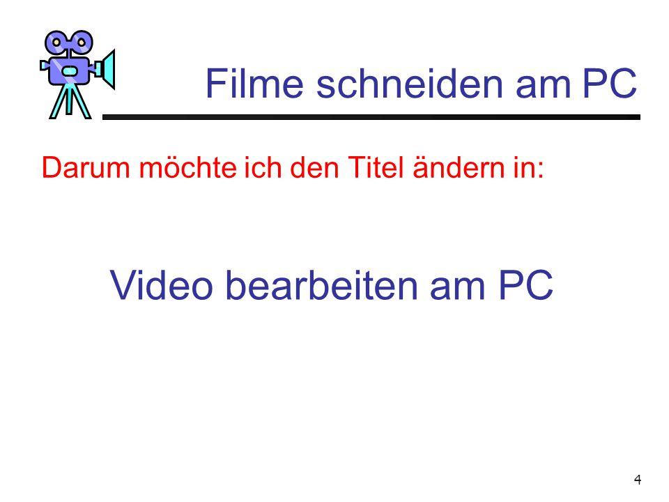 4 Filme schneiden am PC Darum möchte ich den Titel ändern in: Video bearbeiten am PC