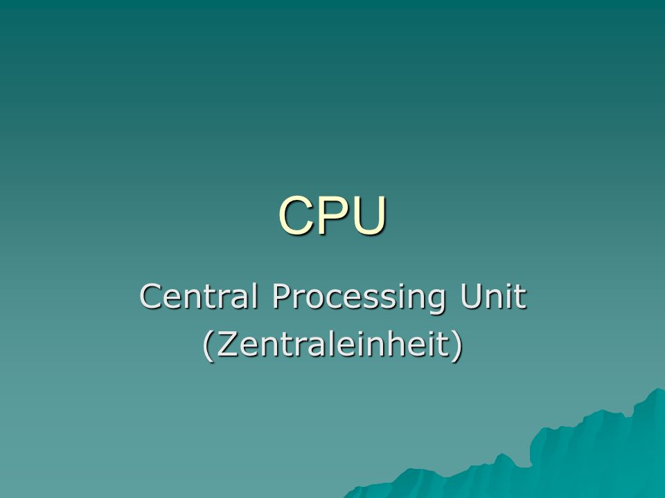 CPU Central Processing Unit (Zentraleinheit)