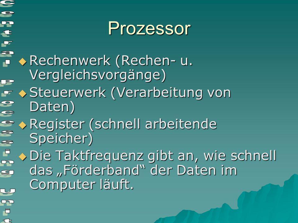 Prozessor  Rechenwerk (Rechen- u. Vergleichsvorgänge)  Steuerwerk (Verarbeitung von Daten)  Register (schnell arbeitende Speicher)  Die Taktfreque
