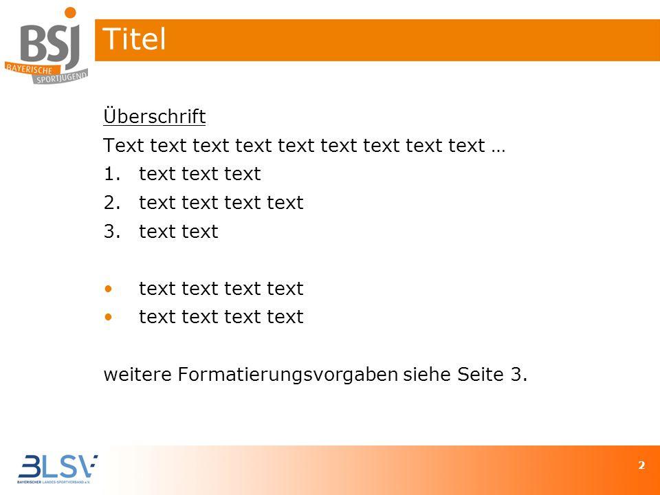 22 Überschrift Text text text text text text text text text … 1.text text text 2.text text text text 3.text text text text weitere Formatierungsvorgab