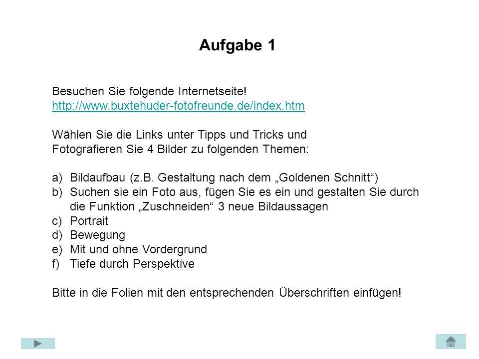Besuchen Sie folgende Internetseite! http://www.buxtehuder-fotofreunde.de/index.htm Wählen Sie die Links unter Tipps und Tricks und Fotografieren Sie