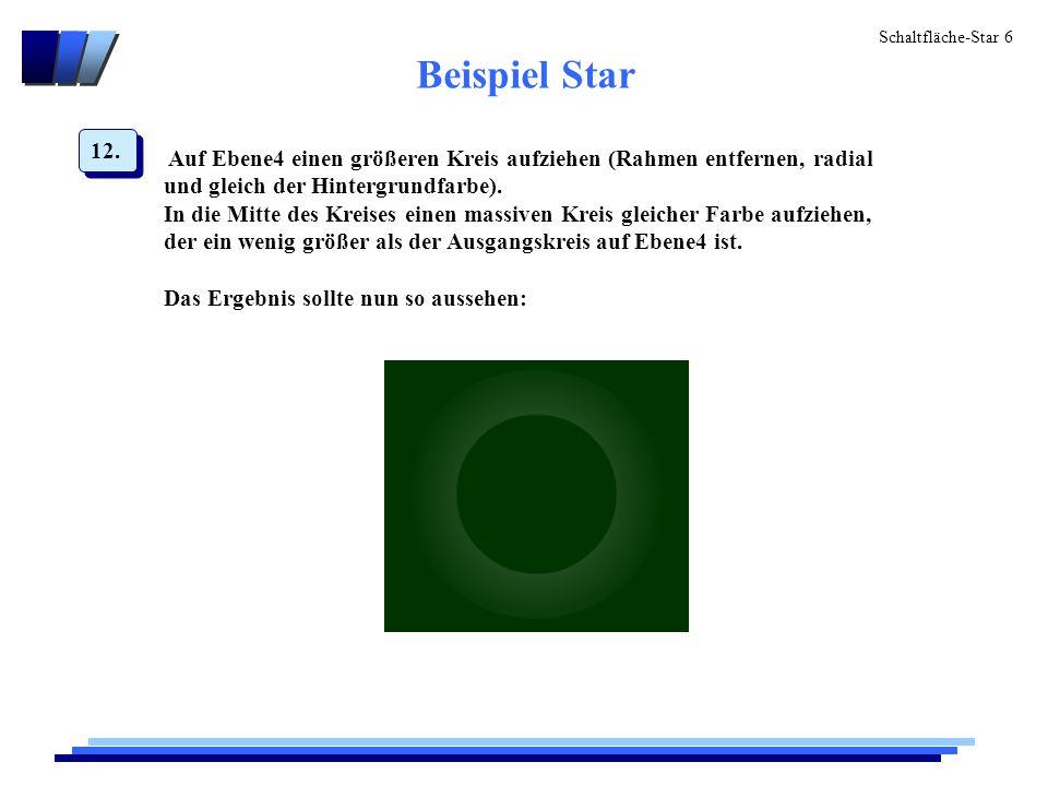Schaltfläche-Star 6 Beispiel Star Auf Ebene4 einen größeren Kreis aufziehen (Rahmen entfernen, radial und gleich der Hintergrundfarbe).