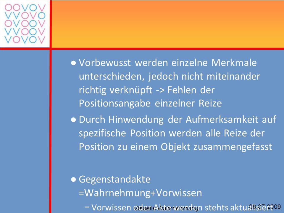 06.07.2009 Visuelle Wahrnehmung ● Vorbewusst werden einzelne Merkmale unterschieden, jedoch nicht miteinander richtig verknüpft -> Fehlen der Position