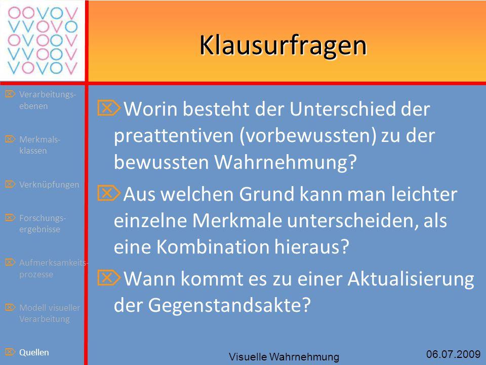 06.07.2009 Visuelle Wahrnehmung Klausurfragen  Worin besteht der Unterschied der preattentiven (vorbewussten) zu der bewussten Wahrnehmung?  Aus wel