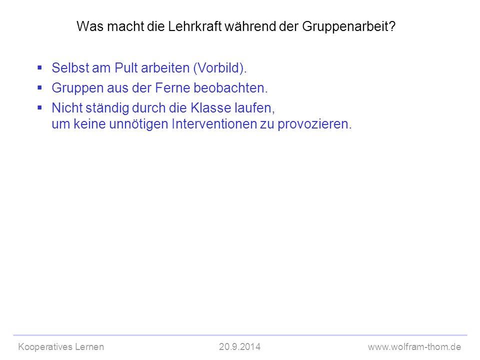 Kooperatives Lernen20.9.2014www.wolfram-thom.de Was macht die Lehrkraft während der Gruppenarbeit?  Selbst am Pult arbeiten (Vorbild).  Gruppen aus