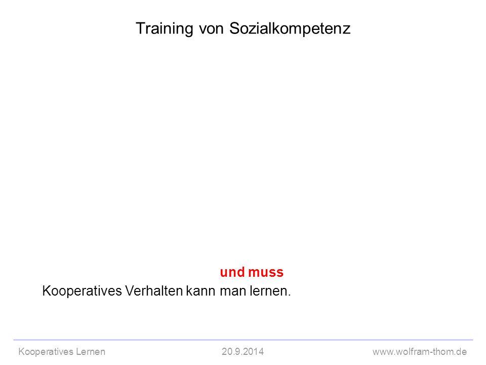 Kooperatives Lernen20.9.2014www.wolfram-thom.de Kooperatives Verhalten kann und muss man lernen. Training von Sozialkompetenz